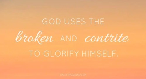 God uses the broken and contrite to glorify himself.