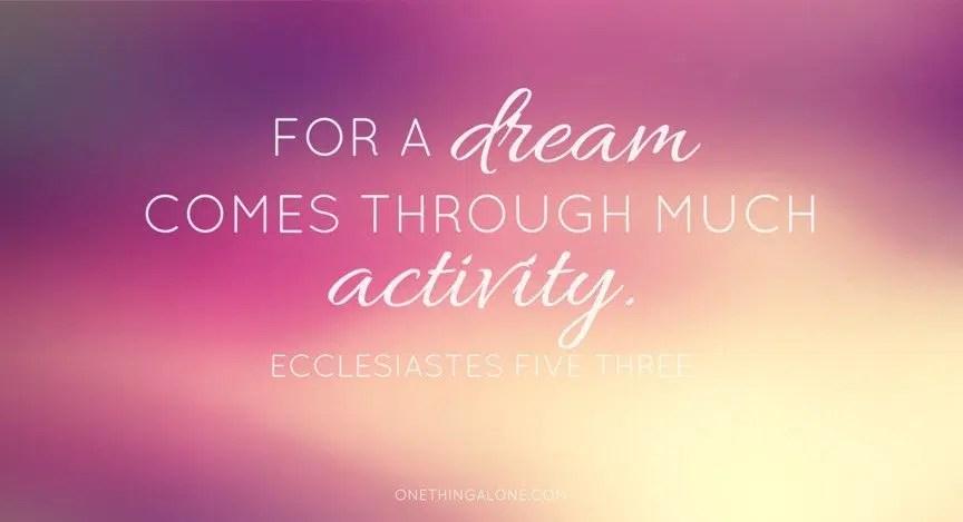 dreams come true through much activity