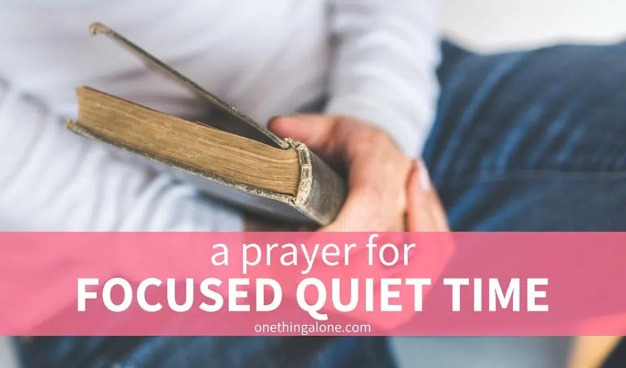 a prayer for focused quiet time