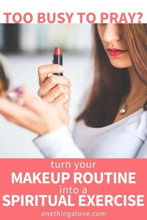 Do you feel you're too busy to pray? This method of praying while putting on my morning makeup makes me feel closer to God throughout the entire day!