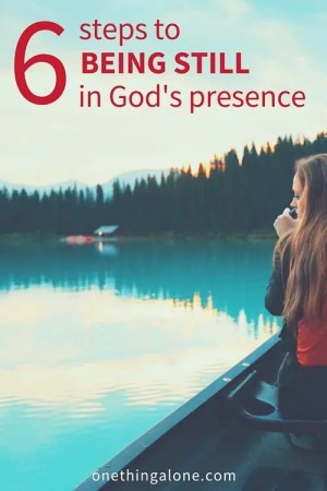 6 steps to being still in God's presence