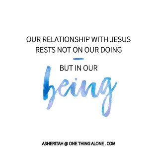 Our relationship with Jesus rests not in our doing but in our being.