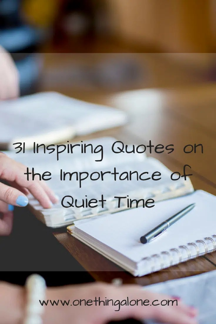 31 Inspiring Quotes About The Importance Of Quiet Time One Thing Alone