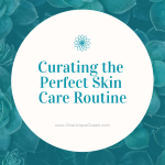 Curating the Perfect Skin Care Routine