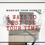 Working From Home? 4 Ways To Best Use Your Time