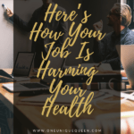 Here's How Your Job Is Harming Your Health