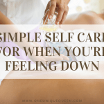 Simple Self Care For When You're Feeling Down