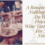 A Bouquet Is Nothing To Do With Flowers! Wine Tasting For The Novice