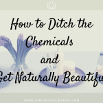 How to Ditch the Chemicals and Get Naturally Beautiful