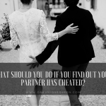 What Should You Do If You Find Out Your Partner Has Cheated?