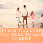 Getting The Energy You Need To Be A Parent