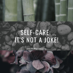 Self-Care: It's Not A Joke!