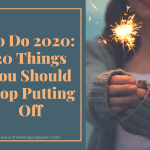 To Do 2020: 20 Things You Should Stop Putting Off