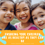 Ensuring Your Children Are as Healthy as They Can Be