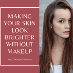 Making Your Skin Look Brighter Without Makeup