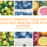 Family-friendly Healthy Meals and Snacks for Picky Eaters