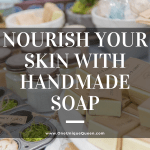 Nourish Your Skin With Handmade Soap