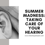Summer Madness: Taking Care Of Your Hearing
