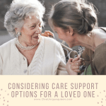 Considering Care Support Options For A Loved One