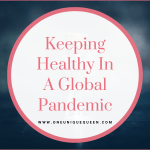 Keeping Healthy In A Global Pandemic