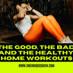 The Good, The Bad, And The Healthy: Home Workouts