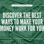 Discover The Best Ways To Make Your Money Work For You