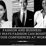 Fashion and Business: 6 Ways Fashion Can Boost Your Confidences at Work