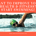 Want To Improve Your Health & Fitness? Start Swimming!