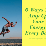 6 Ways To Amp Up Your Energy Every Day