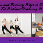 Fun and Exciting Ways to Stay Fit Without Realizing It