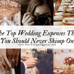 The Top Wedding Expenses That You Should Never Skimp On