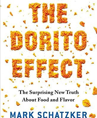 Leah Reads The Dorito Effect: The Surprising New Truth About Food and Flavor, by Mark Schatzker