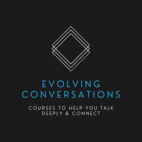 Evolving Conversations: Conversation Skills courses to help you talk deeply and connect