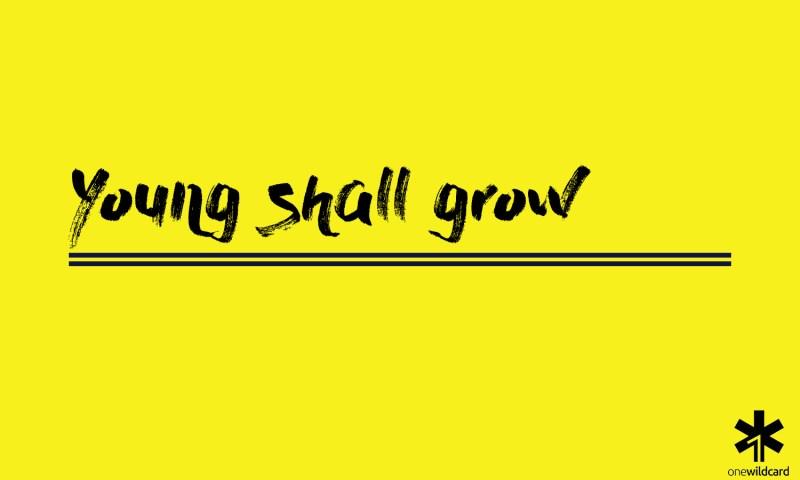 Young shall grow