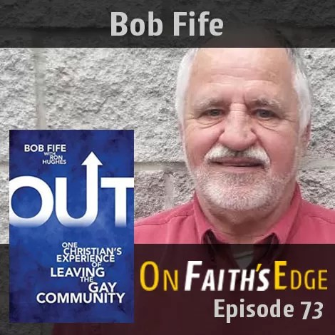 Coming OUT from Homosexuality – Author Bob Fife | Episode 73