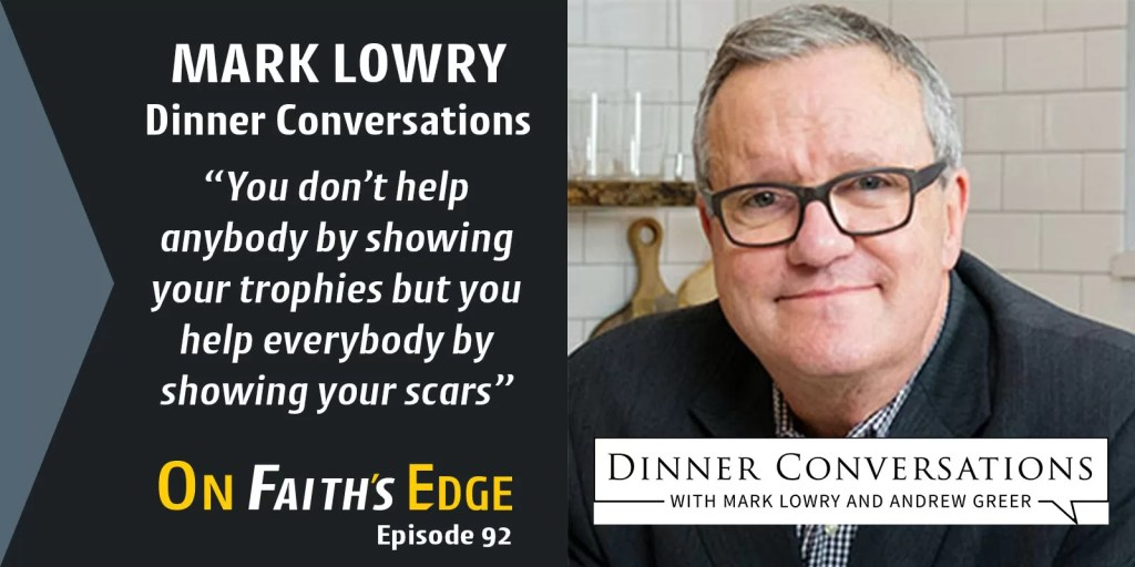 Comedian Mark Lowry – Dinner Conversations | Episode 92