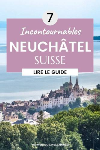 Neuchâtel Suisse 7 incontournables