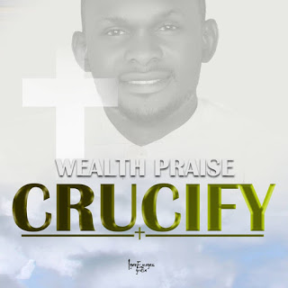 NEW MUSIC: Crucified - WealthPraise