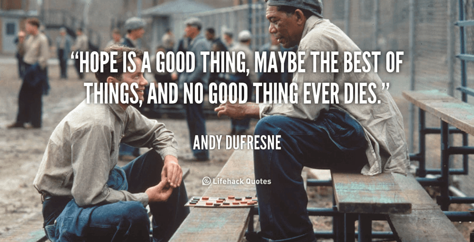 Hope is a good thing - Shawshank Redemption