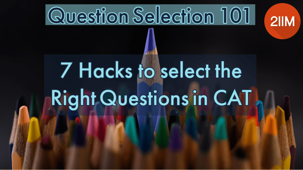 Question Selection 101: 7 Hacks to select the Right Questions in CAT