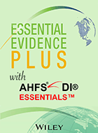 Essential Evidence Plus™ & AHFS DI® Essentials™
