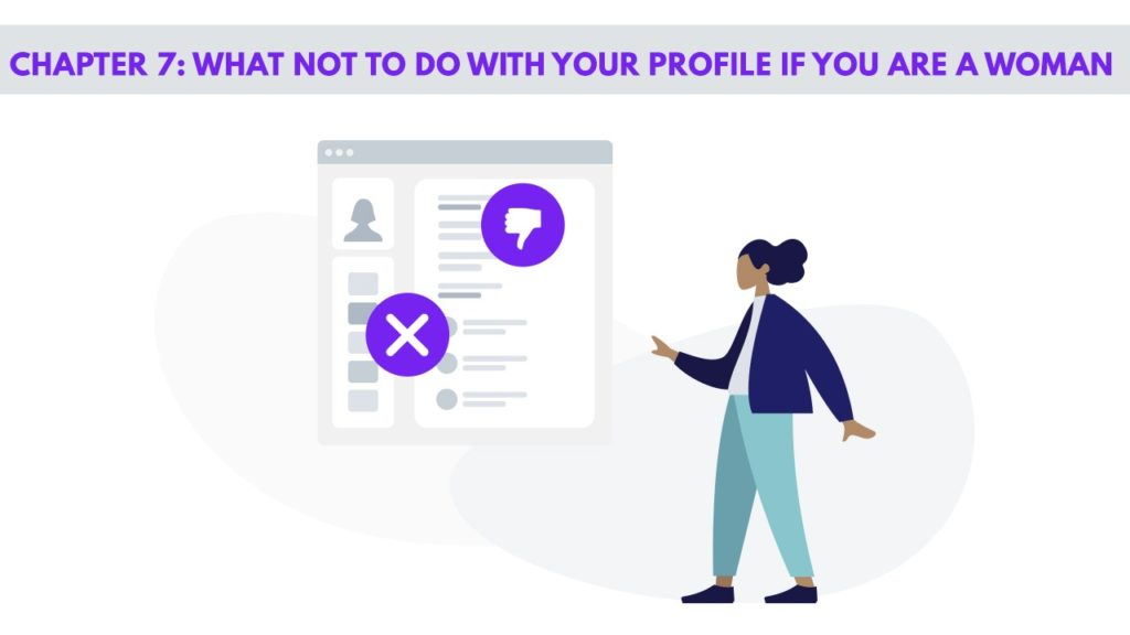 Chapter 7 – Things Not To Do With Your Profile If You Are a Woman