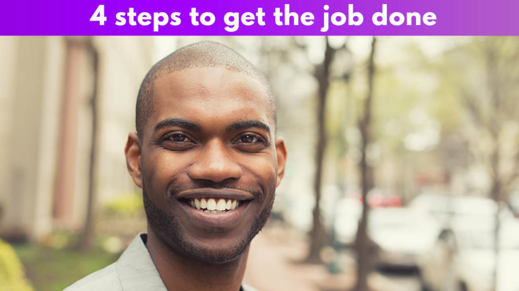 Getting the job done in 4 steps