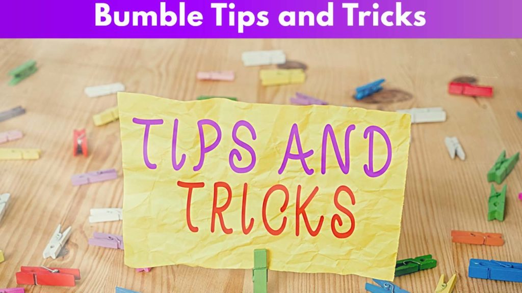 Bumble Tips and Tricks