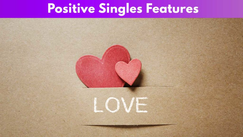 Positive Singles Features