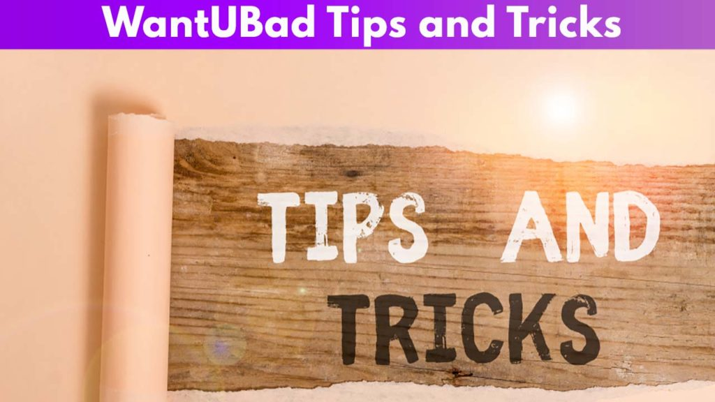 WantUBad Tips and Tricks