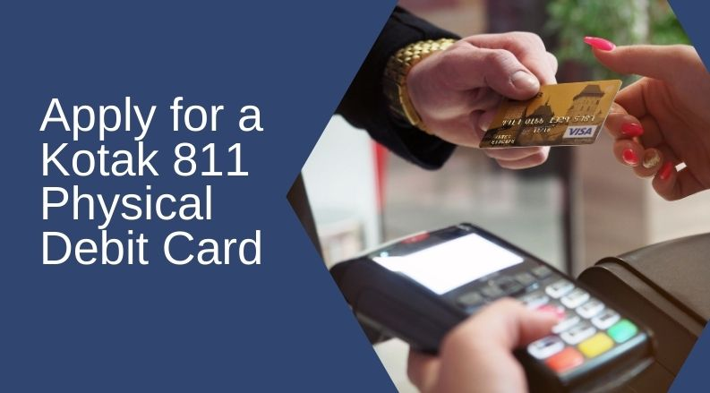 Apply for a Kotak 811 Physical Debit Card