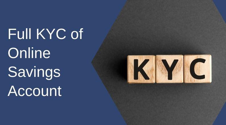 Full KYC of Online Savings Account