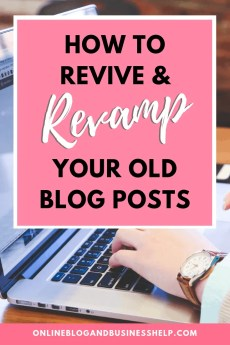 How to Revive and Revamp Your Old Blog Posts