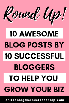 Round Up! 10 Awesome Blog Posts by 10 Successful Bloggers to Help you Grow Your Biz